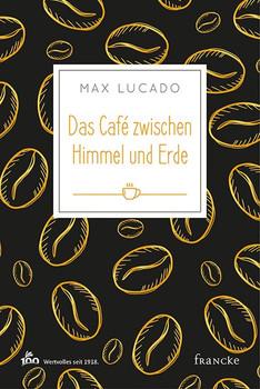 Das Café zwischen Himmel und Erde - Max Lucado  [Gebundene Ausgabe]