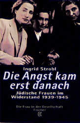 Die Angst kam erst danach: Jüdische Frauen im Widerstand in Europa 1939-1945 - Ingrid Strobl