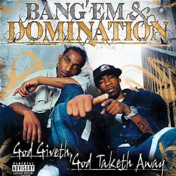 Bang 'Em & Domination - God Giveth God Taketh Away
