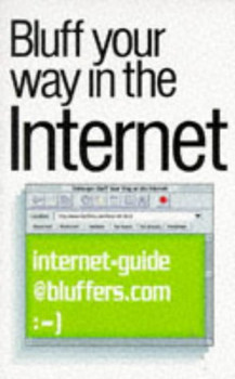Bluff Your Way on the Internet (Bluffer's Guides (Ravette)) - Ron Ainsley
