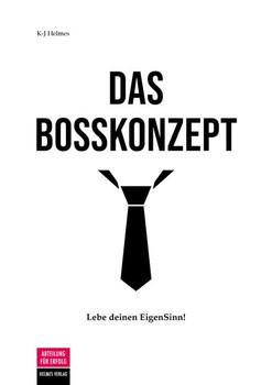 Das Bosskonzept. Lebe deinen EigenSinn! - Kristin-Juliane Helmes  [Taschenbuch]