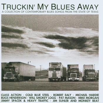 Various - Truckin' My Blues Away - A Collection of Contemporary Blues Songs from the State of Texas