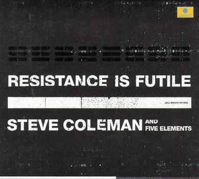 Steve Coleman - Resistance Is Futile