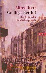 Wo liegt Berlin?: Briefe aus der Reichshauptstadt - Alfred Kerr