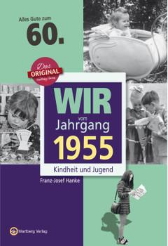 Wir vom Jahrgang 1955 - Kindheit und Jugend - Franz Josef Hanke