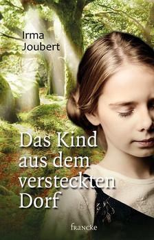 Das Kind aus dem versteckten Dorf - Irma Joubert  [Gebundene Ausgabe]