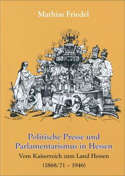 Politische Presse und Parlamentarismus in Hessen. Vom Kaiserreich zum Land Hessen (1868/71 - 1946) - Mathias Friedel  [Taschenbuch]