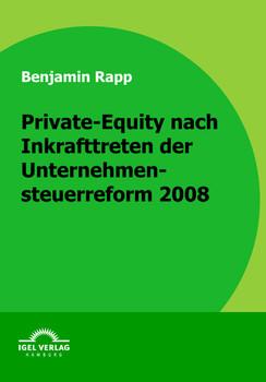 Private-Equity nach Inkrafttreten der Unternehmensteuerreform 2008 - Rapp, Benjamin