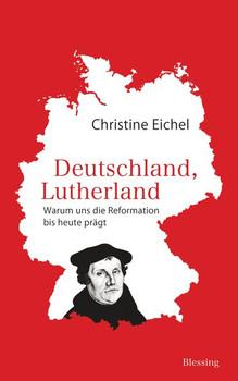Deutschland, Lutherland. Warum uns die Reformation bis heute prägt - Christine Eichel  [Gebundene Ausgabe]