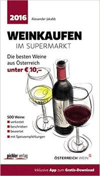 Weinkaufen im Supermarkt 2016: Die besten 500 Weine aus Österreich unter 10,- - Alexander Jakabb