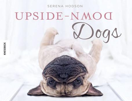 Upside-Down Dogs. Hunde stehen Kopf - Serena Hodson  [Gebundene Ausgabe]