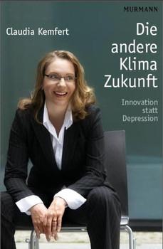 Die andere Klima-Zukunft: Innovation statt Depression - Claudia Kemfert