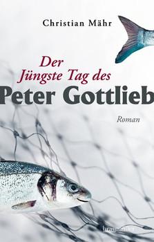Der Jüngste Tag des Peter Gottlieb - Christian Mähr  [Gebundene Ausgabe]
