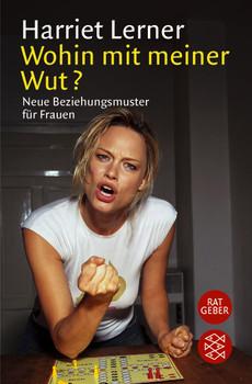 Wohin mit meiner Wut?: Neue Beziehungsmuster für Frauen - Harriet Lerner