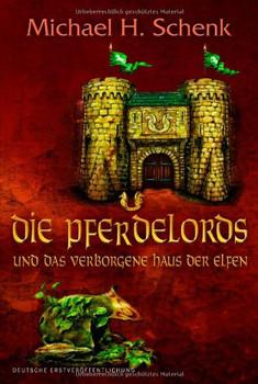 Die Pferdelords und das verborgene Haus der Elfen - Michael H. Schenk
