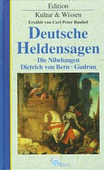 Deutsche Heldensagen. Die Nibelungen, Dietrich von Bern, Gudrun
