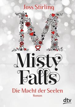Die Macht der Seelen - Misty Falls: Roman - Stirling, Joss