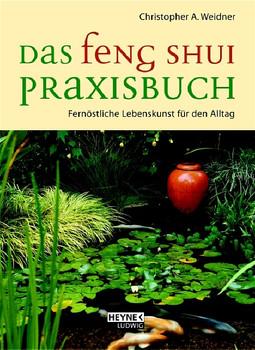 Feng Shui Praxisbuch. Fernöstliche Lebenskunst für den Alltag - Christopher A. Weidner