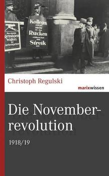 Die Novemberrevolution. 1918/19 - Christoph Regulski  [Gebundene Ausgabe]
