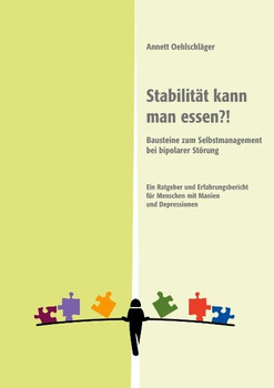 Stabilität kann man essen. Bausteine zum Selbstmanagement bei bipolarer Störung. Ein Ratgeber und Erfahrungsbericht für Menschen mit Manien und Depressionen - Annett Oehlschläger  [Taschenbuch]