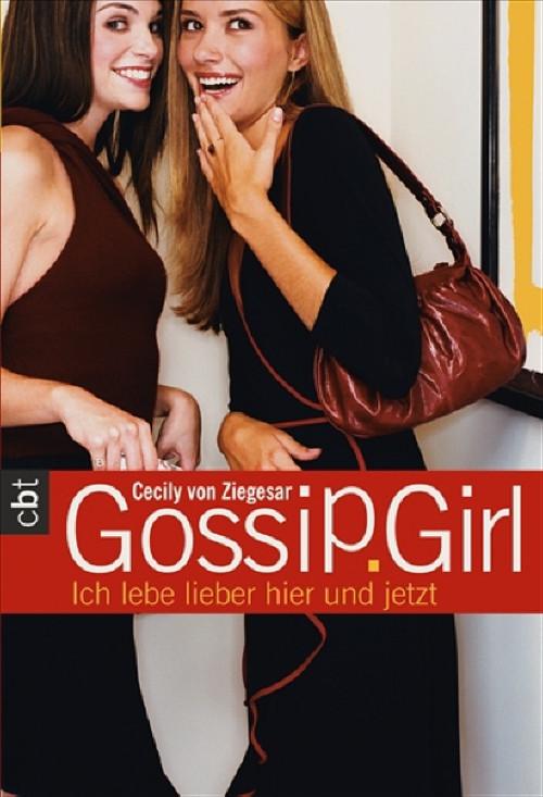 Gossip Girl: Band 6 - Ich lebe lieber hier und jetzt - Cecily von Ziegesar [Tasc