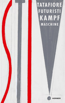 Ernesto Tatafiore: Futuristi - Kampf Maschine