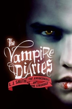 The Vampire Diaries: The Awakening and The Struggle - L. J. Smith