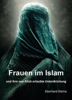 Frauen im Islam. und ihre von Allah erlaubte Unterdrückung - Eberhard Kleina  [Taschenbuch]