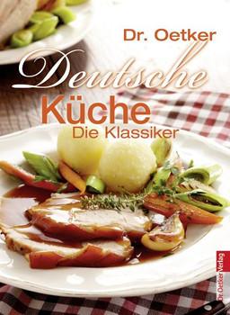 Deutsche Küche - traditionelle deutsche Rezepte: Die Klassiker - Dr. Oetker