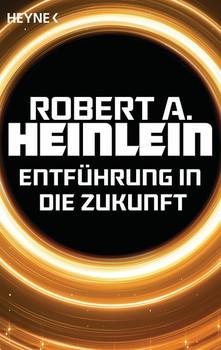 Entführung in die Zukunft. Erzählungen - Robert A. Heinlein  [Taschenbuch]