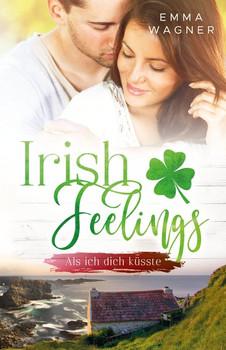 Irish feelings. Als ich dich küsste - Emma Wagner  [Taschenbuch]