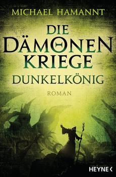 Die Dämonenkriege - Dunkelkönig. Roman - Michael Hamannt  [Taschenbuch]