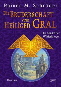 Die Bruderschaft vom Heiligen Gral 02. Das Amulett der Wüstenkrieger - Rainer M. Schröder