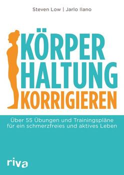 Körperhaltung korrigieren. Über 55 Übungen und Trainingspläne für ein schmerzfreies und aktives Leben - Steven Low  [Taschenbuch]