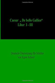 "Caesar: ""De bello Gallico"",Liber I-III, Deutsch-Uebersetzung fuer Schuel - Schoel, Egon"