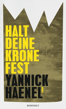 Halt deine Krone fest - Yannick Haenel  [Gebundene Ausgabe]