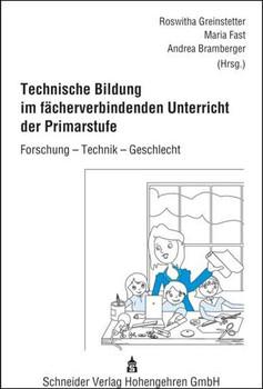 Technische Bildung im fächerverbindenden Unterricht der Primarstufe. Forschung - Technik - Geschlecht [Taschenbuch]
