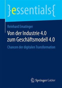 Von der Industrie 4.0 zum Geschäftsmodell 4.0. Chancen der digitalen Transformation - Reinhard Ematinger  [Taschenbuch]