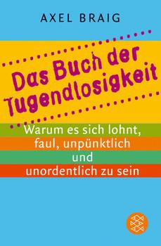Das Buch der Tugendlosigkeit - Axel Braig