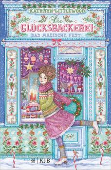 Die Glücksbäckerei – Das magische Fest - Kathryn Littlewood  [Gebundene Ausgabe]