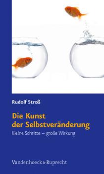 Die Kunst der Selbstveränderung: Kleine Schritte - große Wirkung - Rudolf Stroß