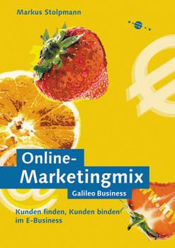 Online-Marketingmix: Kunden finden, Kunden binden im E-Business - Markus Stolpmann