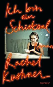 Ich bin ein Schicksal - Rachel Kushner  [Gebundene Ausgabe]