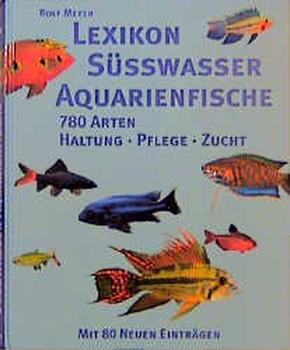 Lexikon Süßwasser Aquarienfische. 780 Arten. Haltung, Pflege, Zucht - Rolf Meyer