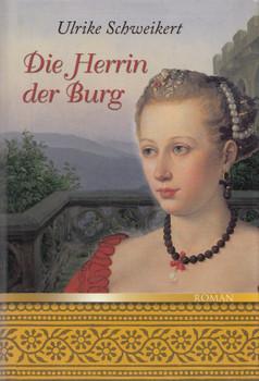 Die Herrin der Burg - Ulrike Schweikert [Gebundene Ausgabe]
