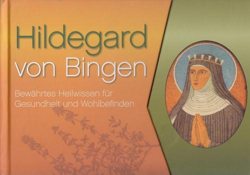 Hildegard von Bingen: Bewährtes Heilwissen für Gesundheit und Wohlbefinden [Gebundene Ausgabe]