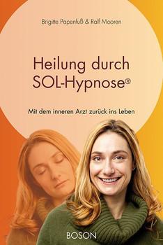 Heilung durch SOL-Hypnose . Mit dem inneren Arzt zurück ins Leben - Brigitte Papenfuß  [Gebundene Ausgabe]