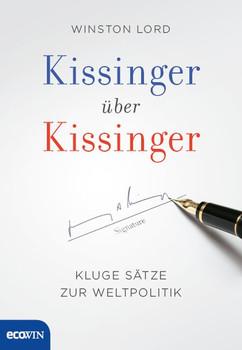 Kissinger über Kissinger. Kluge Sätze zur Weltpolitik - Winston Lord  [Gebundene Ausgabe]
