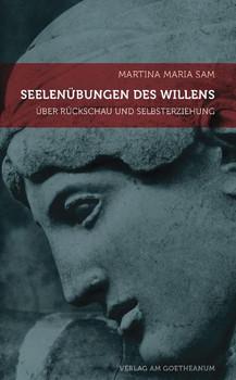 Seelenübungen des Willens: Rückschau und Selbsterziehung auf dem anthroposophischen Schulungsweg - Sam, Martina M