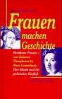 Frauen machen Geschichte. Von Kaiserin Theophanu bis Rosa Luxemburg - Gabriele Hoffmann